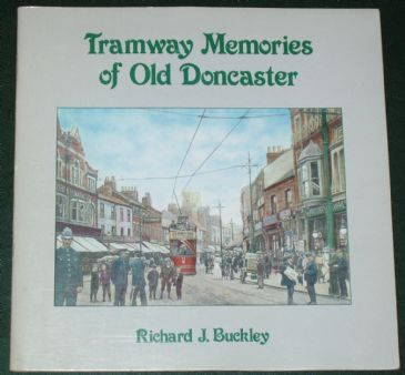 Tramway Memories of Old Doncaster, by Richard J. Buckley